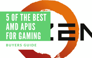 5 Of The Best AMD APUs For Gaming
