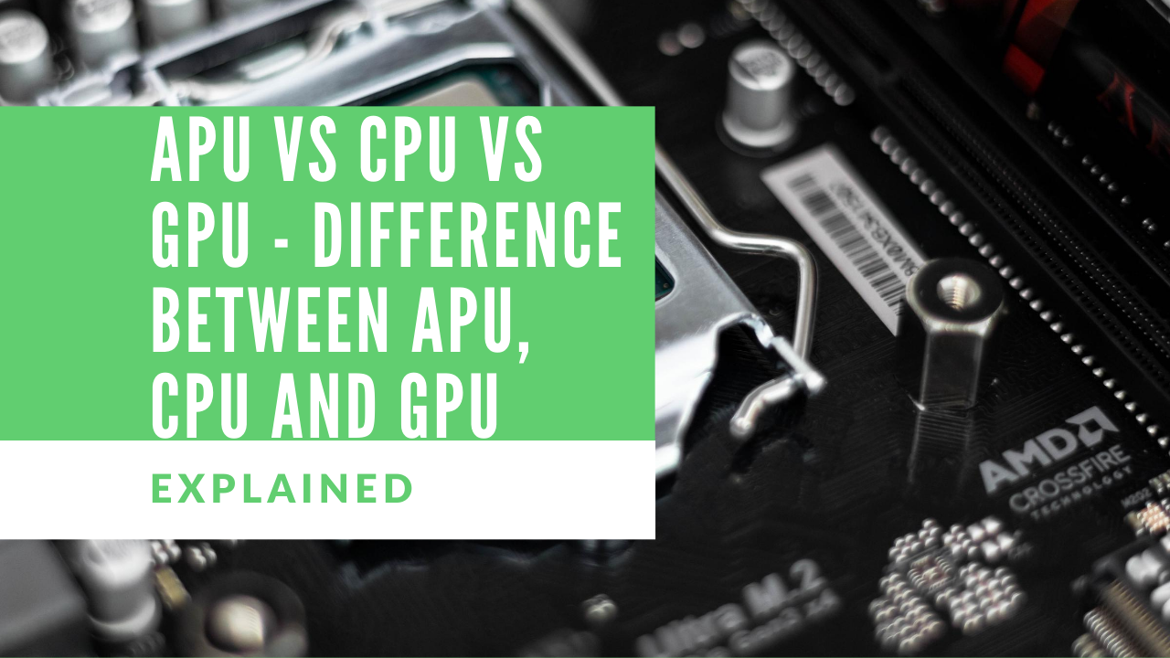 APU Vs CPU Vs GPU - Difference Between APU, CPU and GPU