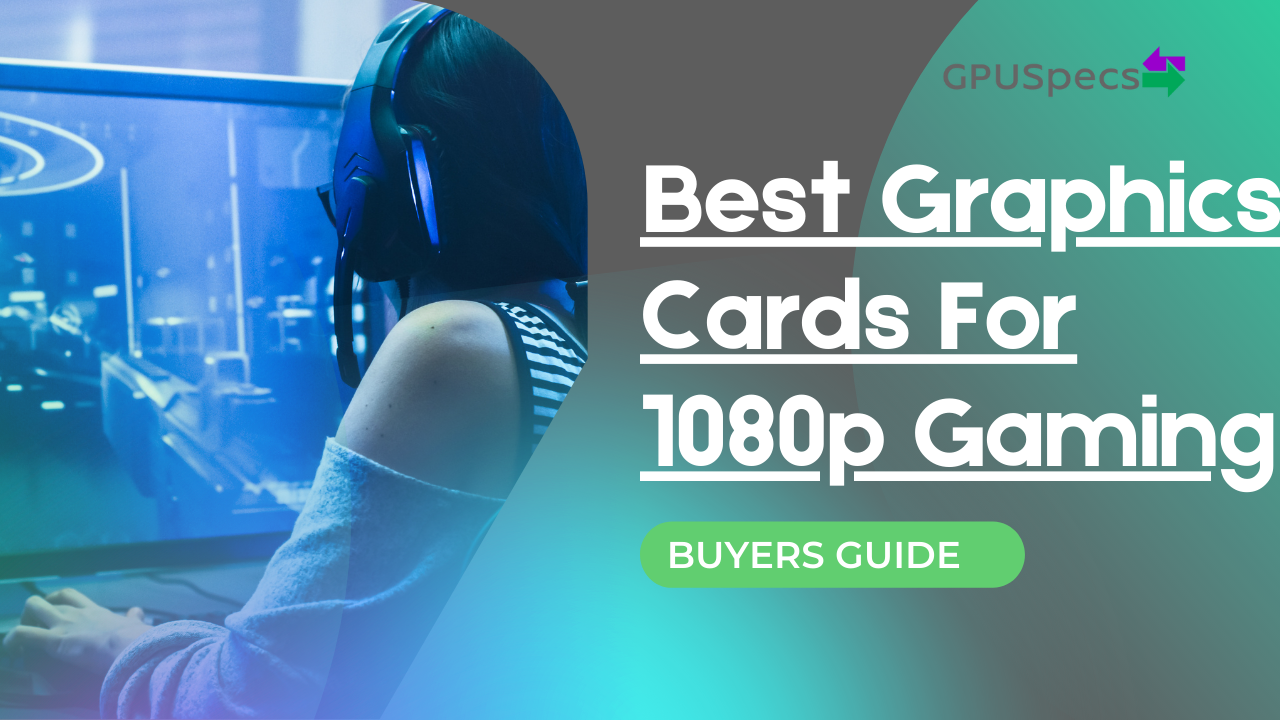 Best Graphics Cards For 1080p Gaming