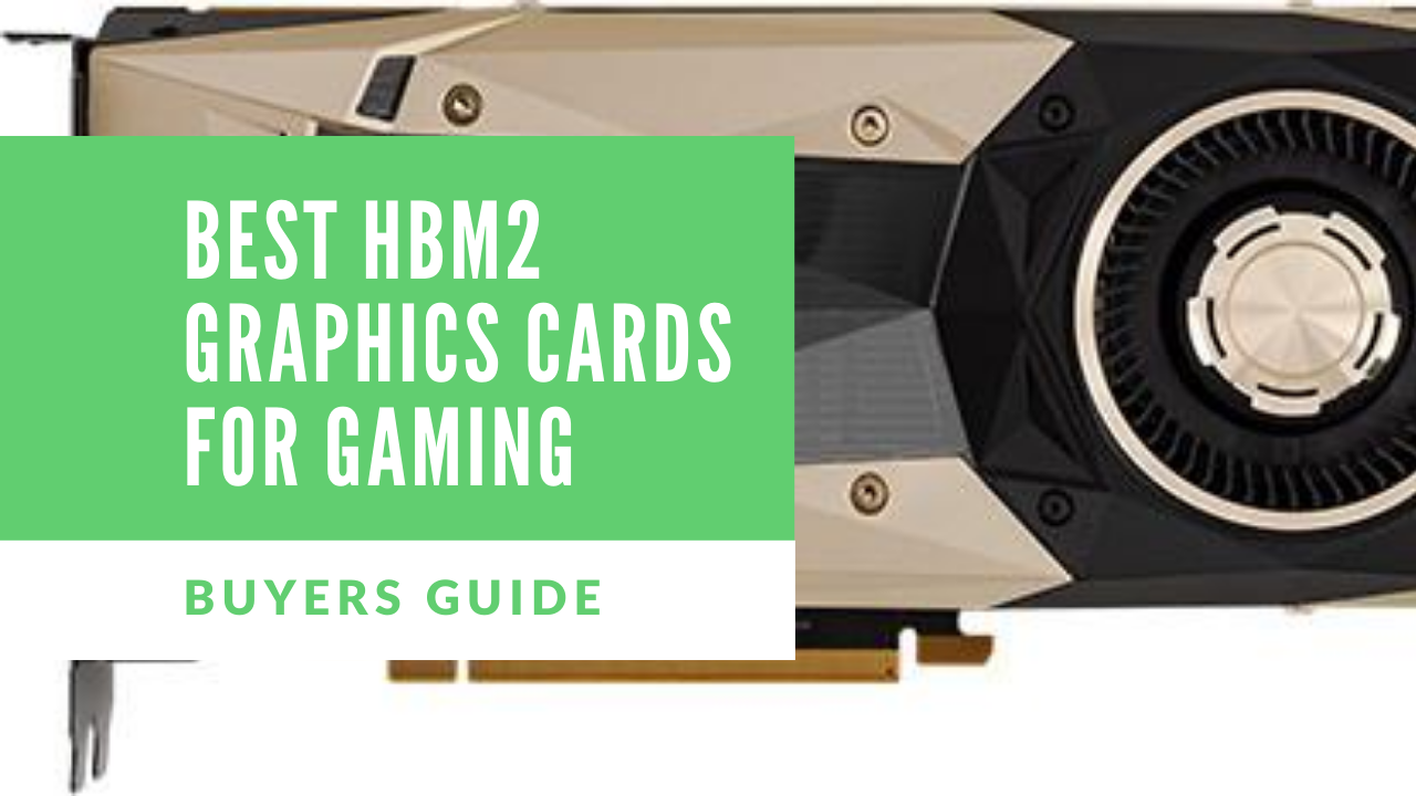 Best HBM2 Graphics Cards For Gaming