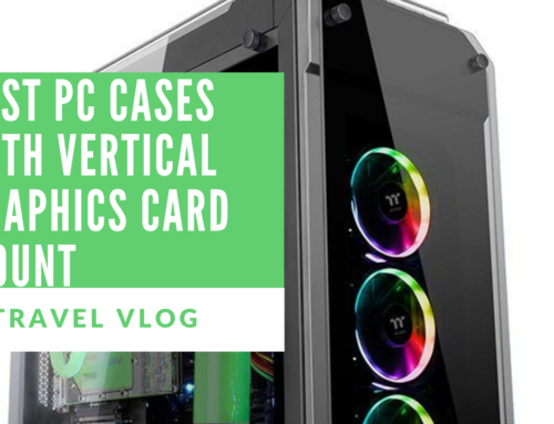 Best PC Cases With Vertical Graphics Card Mount