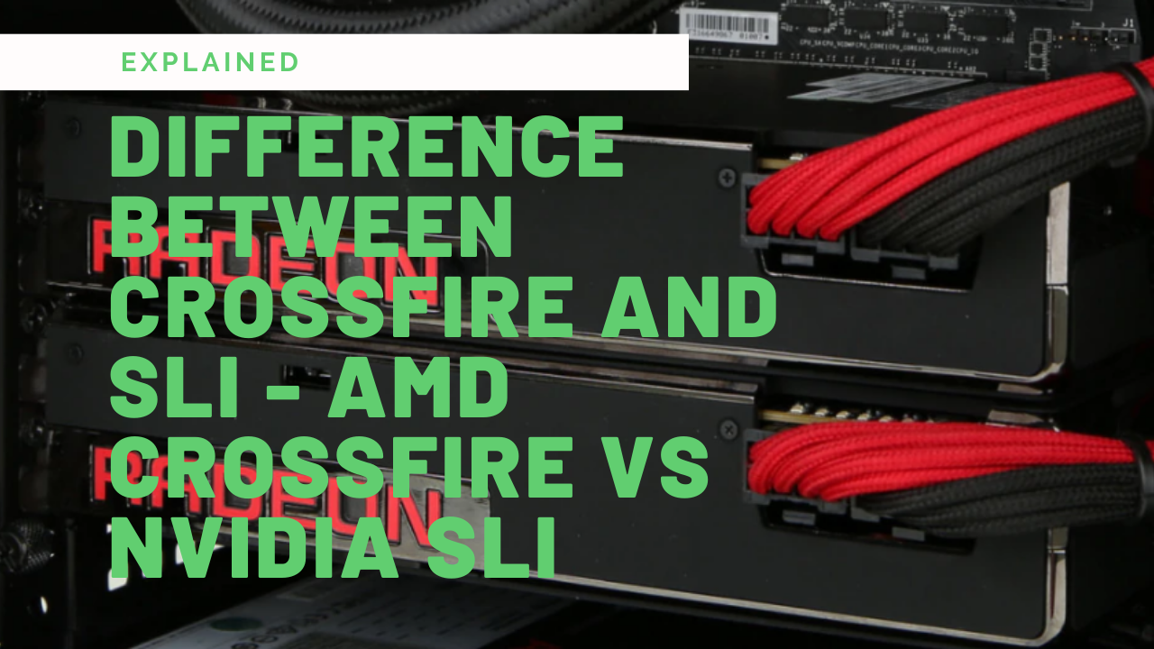 Difference Between Crossfire and SLI - AMD CrossFire Vs Nvidia SLI