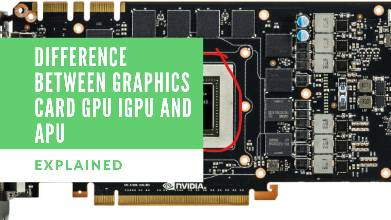Difference Between Graphics Card GPU IGPU and APU