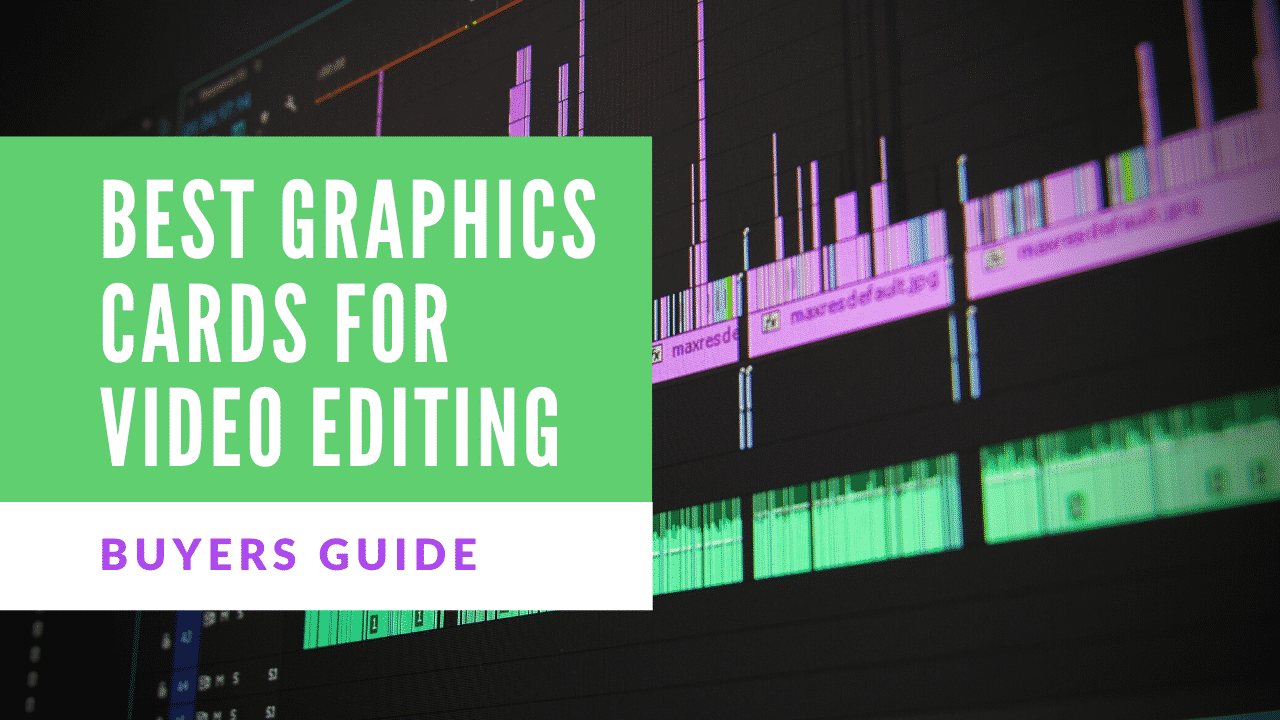 Graphics Cards for Video Editing