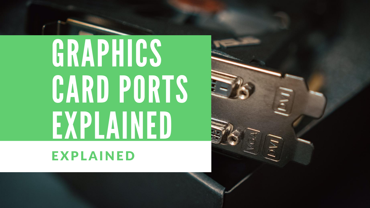 Graphics card ports explained