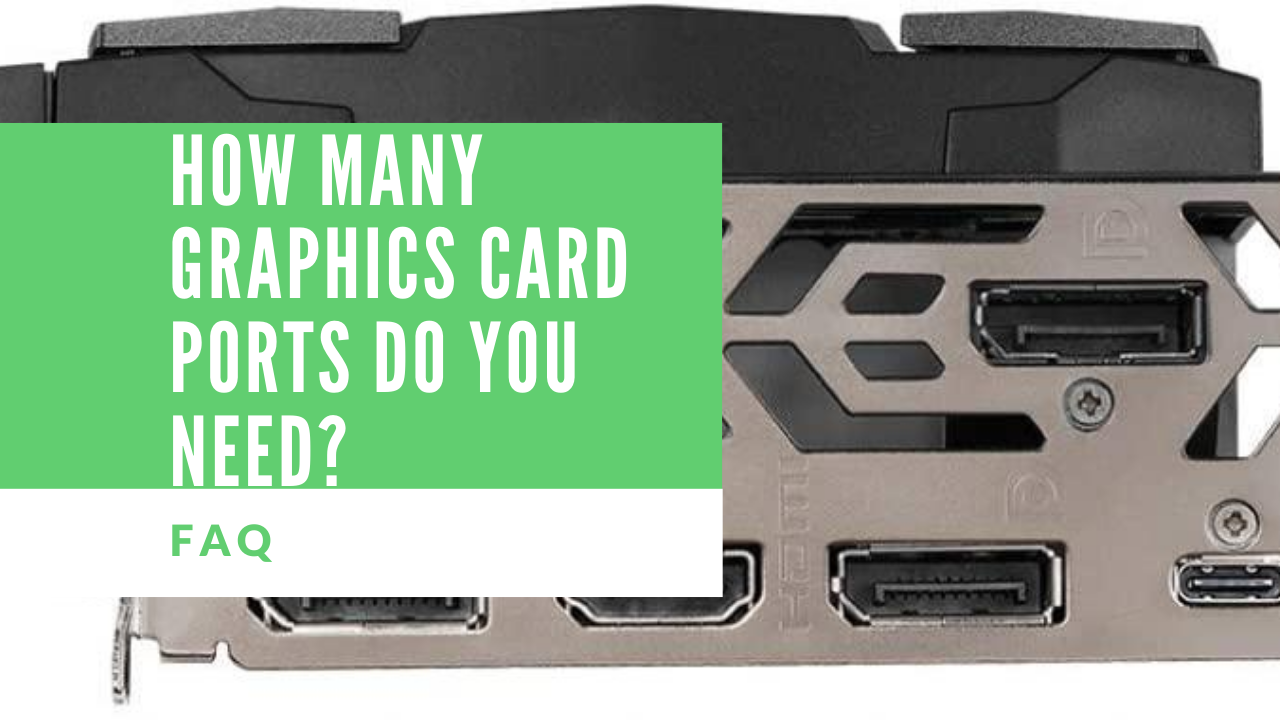 How Many Graphics Card Ports Do You Need_