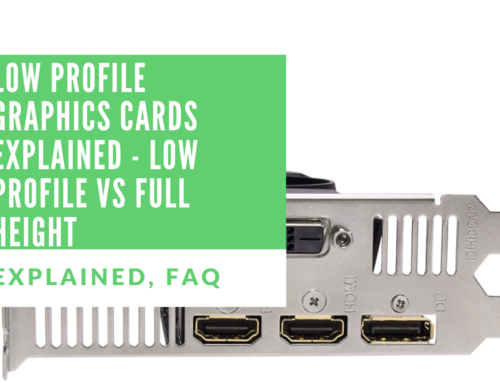 Low Profile Graphics Cards Explained – Low Profile Vs Full Height